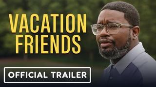 Vacation Friends - Official Trailer (2021) John Cena, Lil Rel Howery, Yvonne Orji